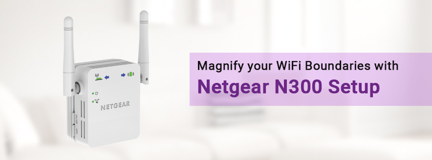Magnify Your WiFi Boundaries With mywifiext net Netgear N300 Setup