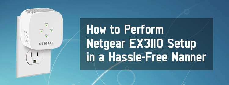 How to Perform Netgear EX3110 Setup