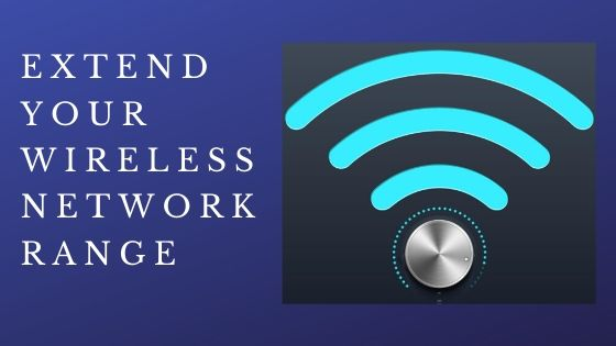 Extend Your Wireless Network Range