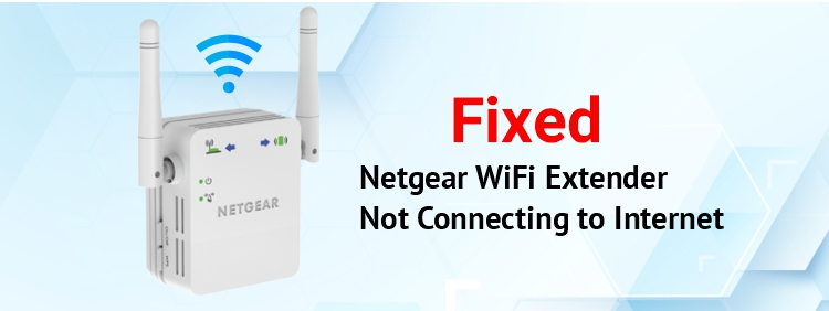 Netgear WiFi Extender Not Connecting to Internet