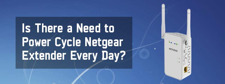 is-there-a-need-to-power-cycle-netgear-extender-every-day