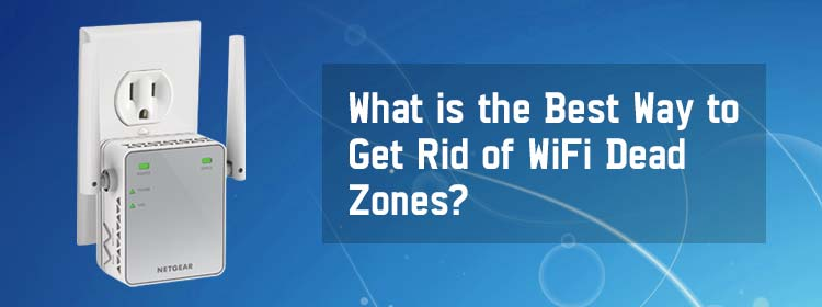 What is the Best Way to Get Rid of WiFi Dead Zones?