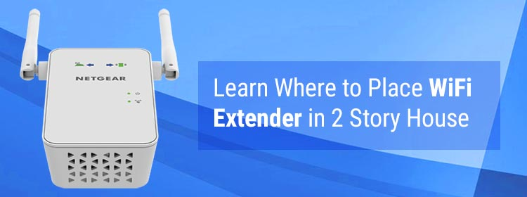 Learn Where to Place WiFi Extender in 2 Story House