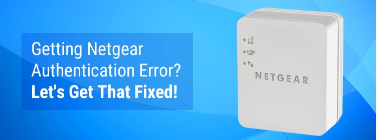 Getting Netgear Authentication Error? Let's Get That Fixed!